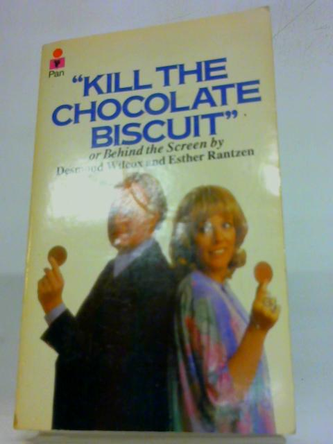 Kill The Chocolate Biscuit By Desmond Wilcox and Esther Rantzen