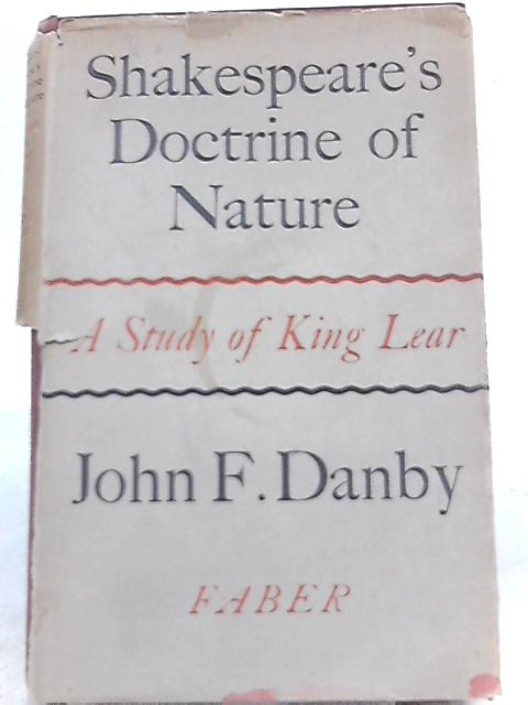 Shakespeare's Doctrine of Nature: A Study of King Lear By John F. Danby