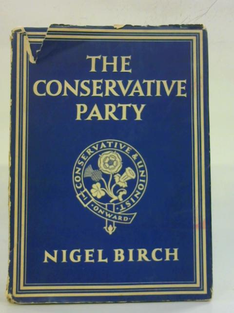 The Conservative Party By Nigel Birch