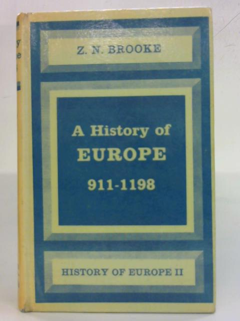 A History of Europe From 911 to 1198. by Z. N. Brooke