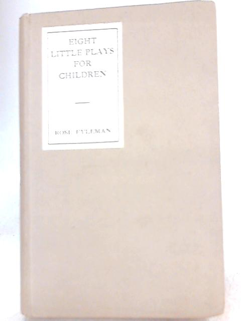 Eight Little Plays for Children By Rose Fyleman