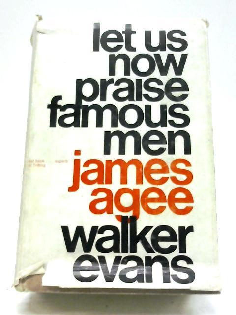 Let Us Now Praise Famous Men By J Agee, W Evans
