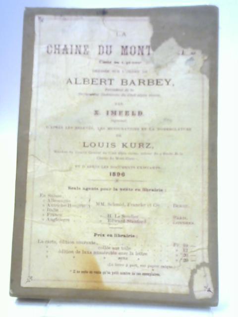 La Chaîne du Mont-Blanc, Carte au 1 50 000e Dressee Sur L'Ordre De Albert Barbey. By X. Imfeld and Louis Kurz