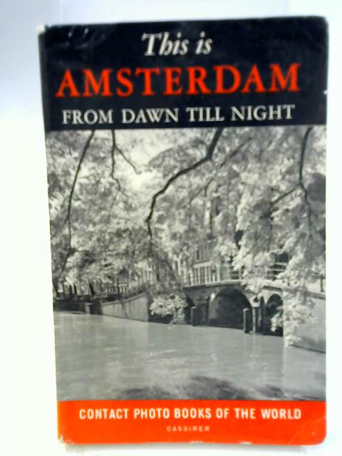 This is Amsterdam, From Dawn Till Night By Cas Oorthuys & Han Hoekstra