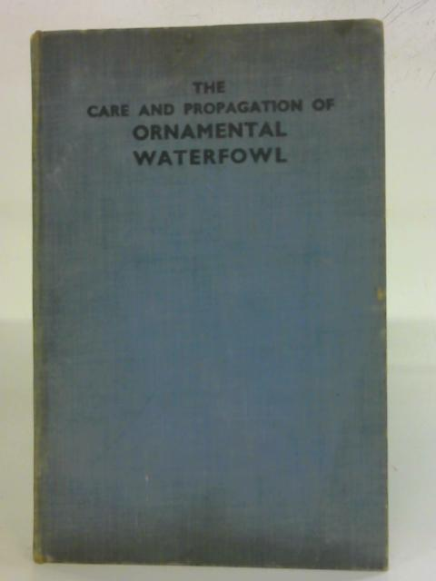 The Care And Propagation Of Ornamental Waterfowl by J.C. Laidlay