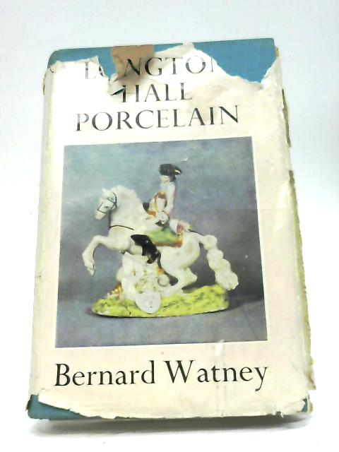 Longton Hall Porcelain (Monographs On Pottery And Porcelain) By Bernard M. Watney