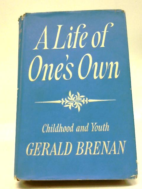 A Life of One's Own: Childhood And Youth By Gerald Brenan