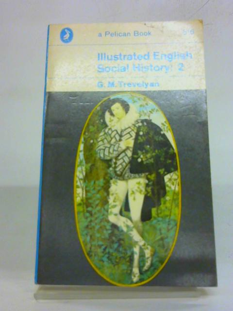 Illustrated English Social History: 2 by G. M. Trevelyan