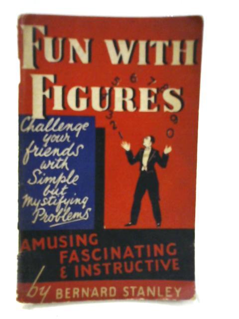 Fun With Figures By Bernard Stanley