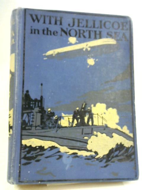 With Jellicoe in the North Sea By Frank H Shaw