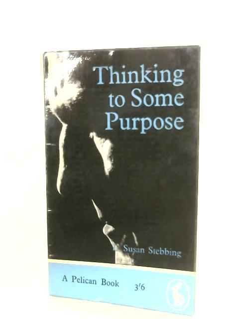 Thinking To Some Purpose by L. Susan Stebbing