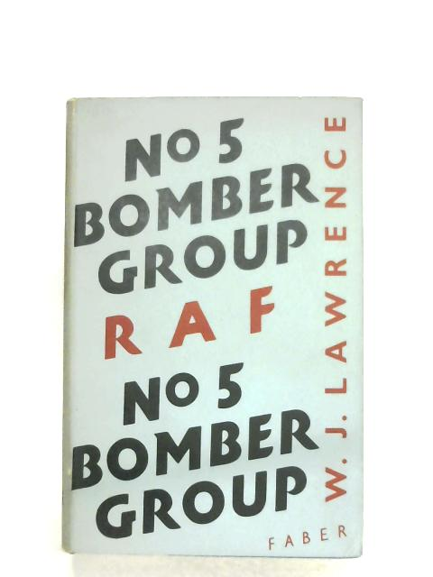 No. 5 Bomber Group R.A.F.(1939-1945) By W. J. Lawrence