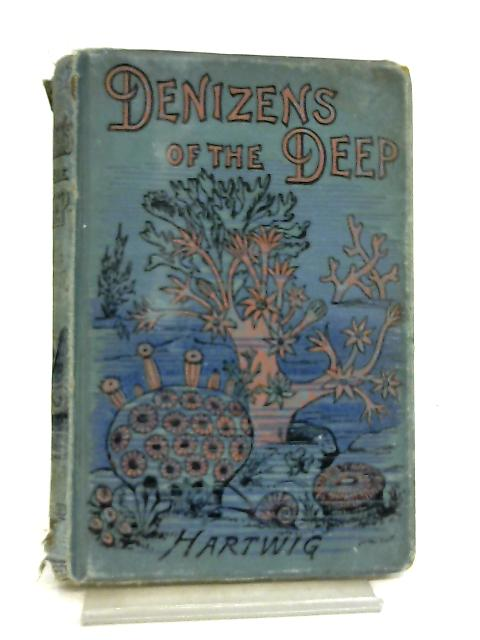 Denizens Of The Deep By Dr. G. Hartwig