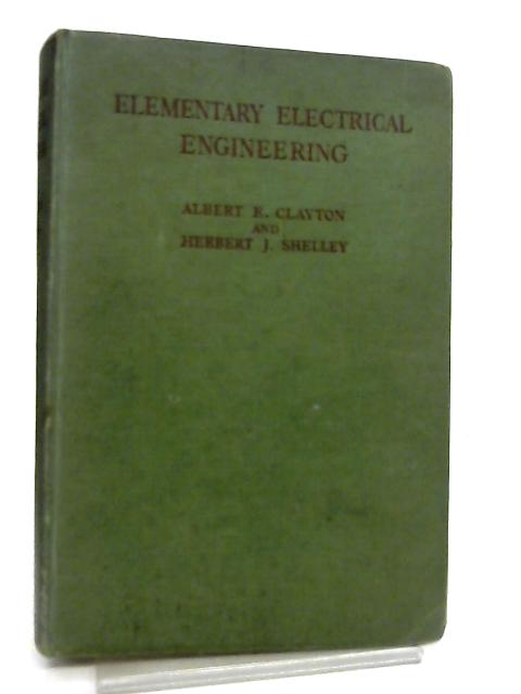 Elementary Electrical Engineering by A. E. Clayton & H. J. Shelley
