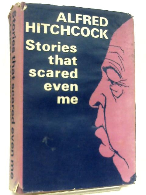 Alfred Hitchcock Presents, Stories That Scared Even Me by Alfred Hitchcock