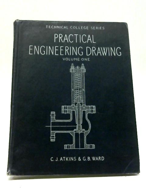 Practical Engineering Drawing Vol. I by C Atkins, G Ward