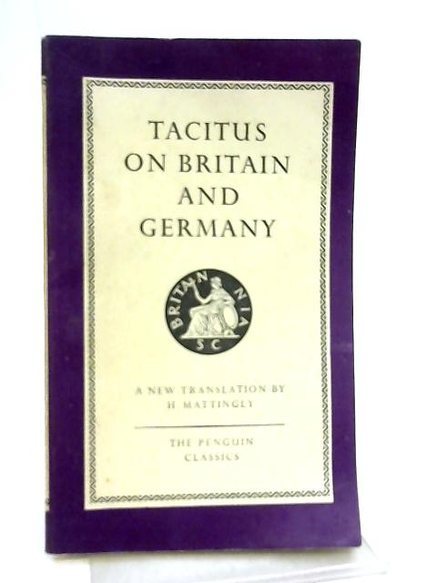 Tacitus on Britain and Germany By Tacitus, H. Mattingly