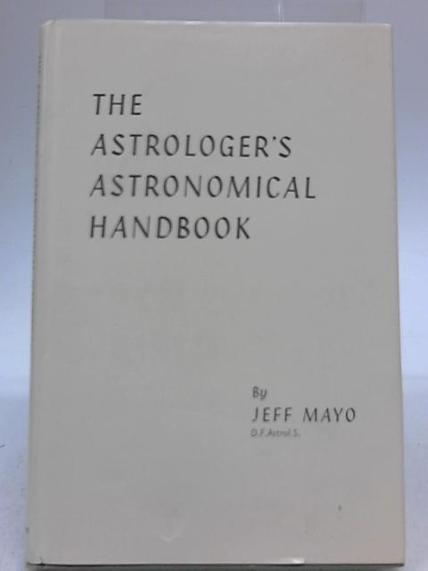 The Astrologer's Astronomical Handbook by Jeff Mayo