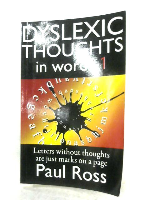 Dyslexic Thoughts In Words 1 By Paul Ross