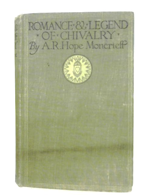 Romance & Legend Of Chivalry by A. R. Hope Moncrieff
