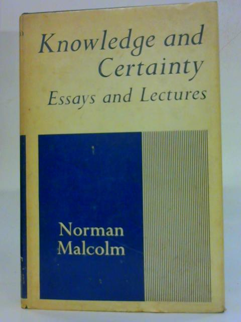Knowledge and certainty: Essays and lectures by Norman Malcolm