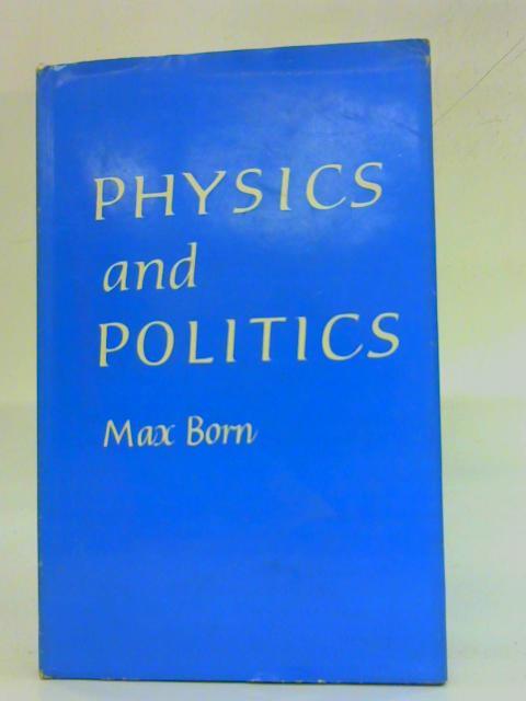 Physics and Politics By Max Born