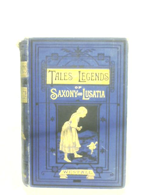 Tales And Legends Of Saxony And Lusatia By W. Westall