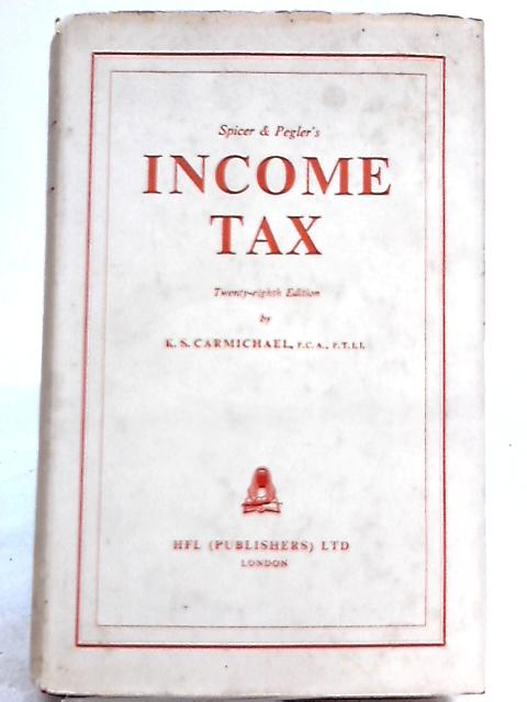 Spicer & Pegler's Income Tax By K. S. Carmichael