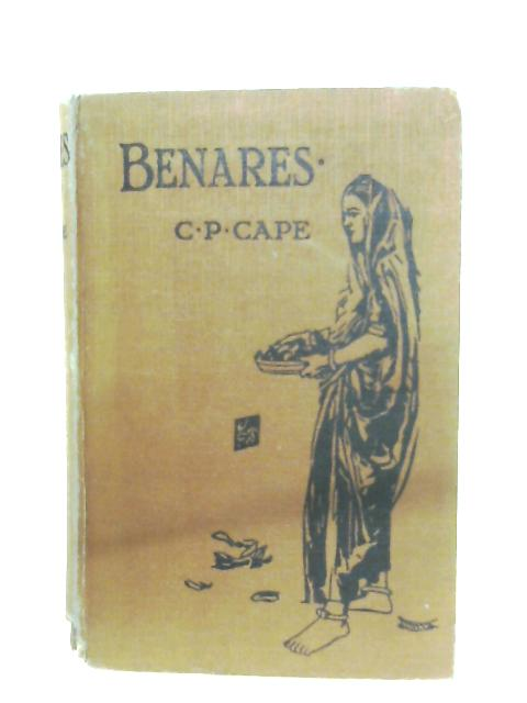 Benares: The Stronghold Of Hinduism By C. Phillips Cape