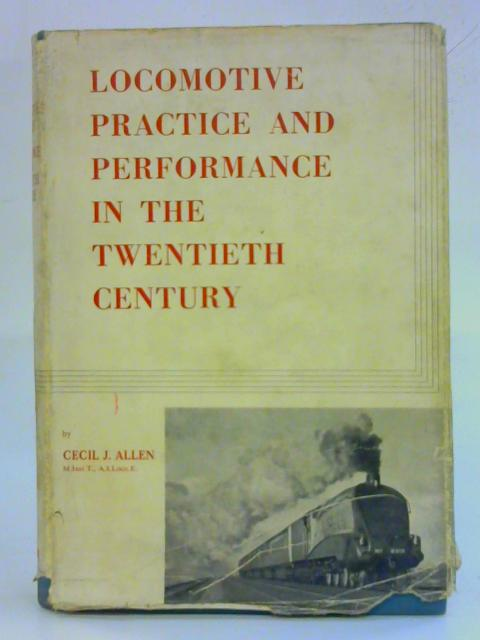 Locomotive Practice And Performance In The Twentieth Century By Cecil J. Allen