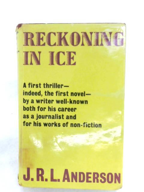 Reckoning In Ice by J. R. L. Anderson