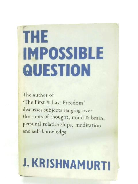 The Impossible Question By J. Krishnamurti