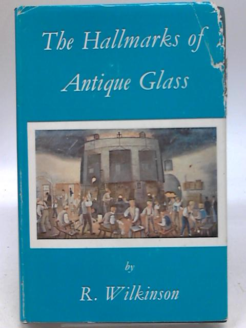 The Hallmarks of Antique Glass By R Wilkinson