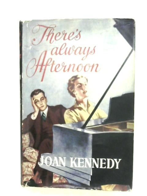There's Always Afternoon By Joan Kennedy
