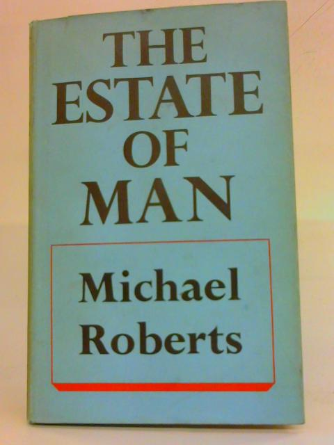 The Estate Of Man by Michael Roberts
