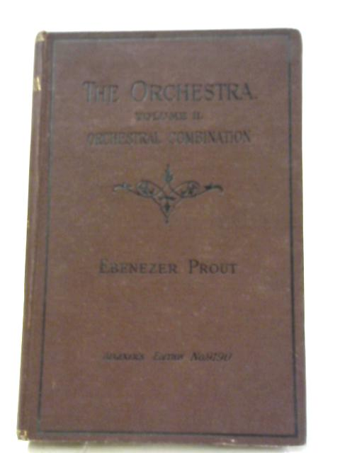 The Orchestra Volume II Orchestral Combination By Ebenezer Prout