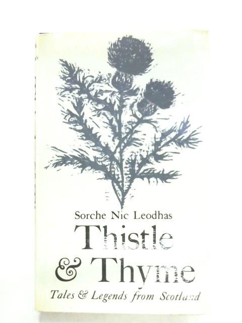 Thistle And Thyme: Tales And Legends From Scotland By Sorche Nic Leodhas