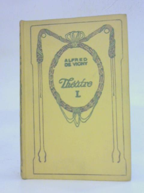 Chatterton la Maréchale d'Ancre Quitte Pour la Peur Shylock By Alfred De Vigny