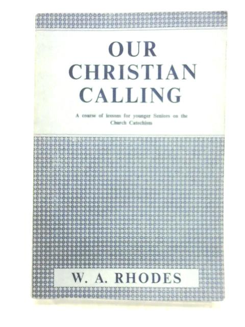 Our Christian Calling: First Year By W. A. Rhodes