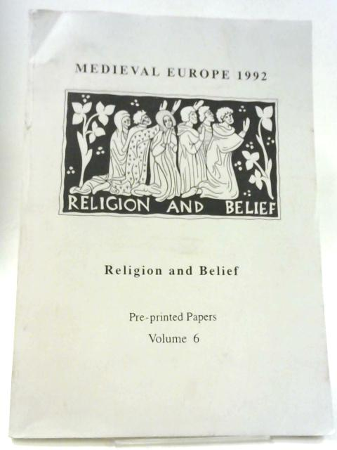 Medieval Europe 1992, Religion and Belief, Pre-printed Papers Volume 6 by Various