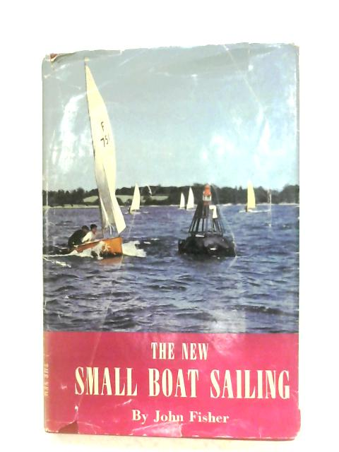 The New Small Boat Sailing By John Fisher