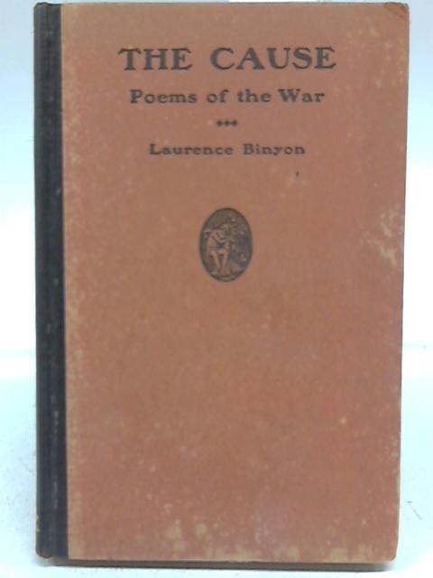 The Cause Poems of the War By Laurence Binyon