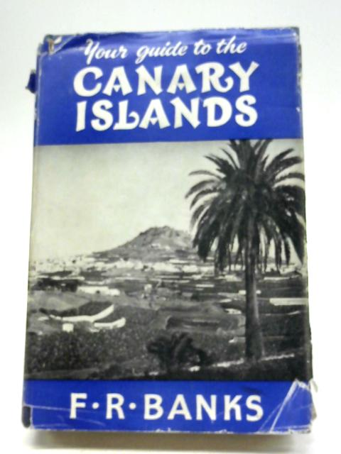 Your Guide To The Canary Islands By F. R Banks