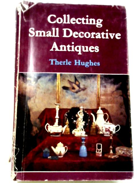 Small Decorative Antiques By Therle Hughes