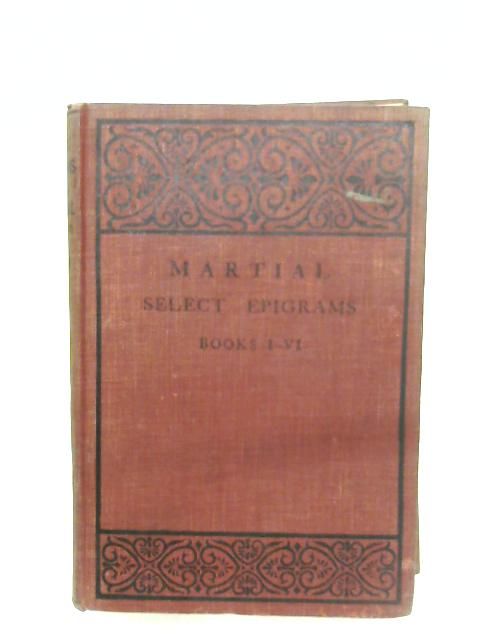 Select Epigrams: Spectaculorum Liber And Books I-VI By Martial