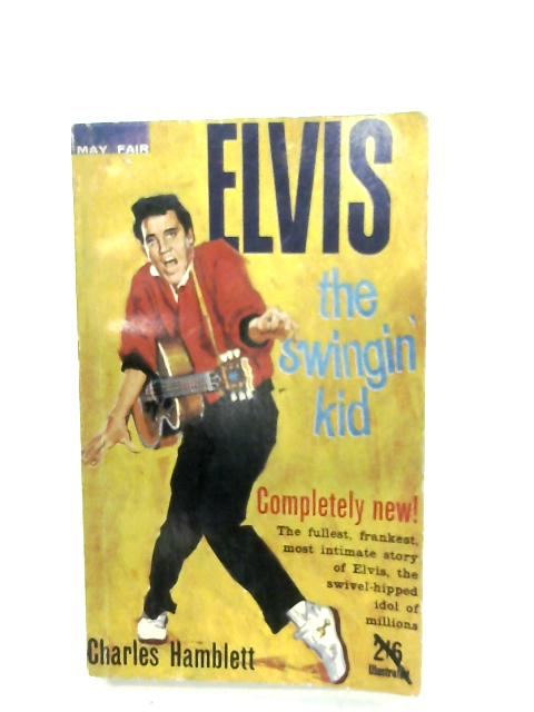 Elvis, The Swingin' Kid By Charles Hamblett