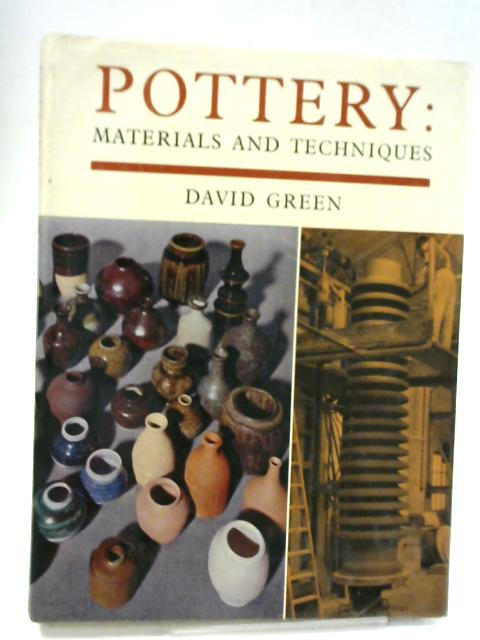 Pottery, Materials and Techniques By David Green