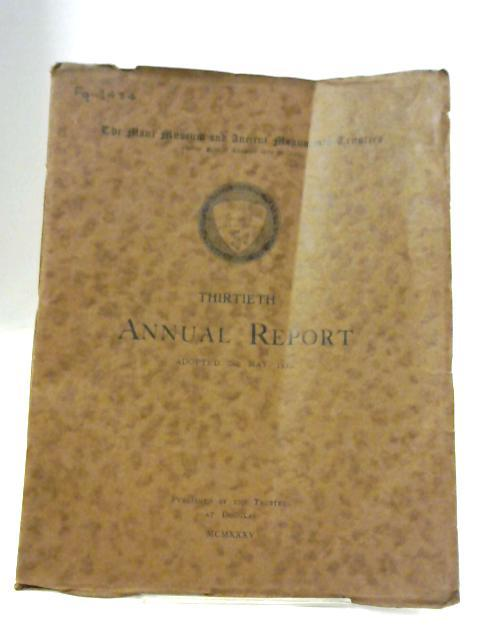 The Manc Museum and Ancient Monuments Trustees: Thirtieth Annual Report By Unnamed