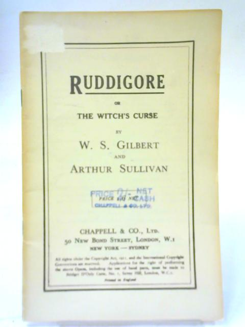 Ruddigore; Or, The Witch's Curse By W S Gilbert and A Sullivan