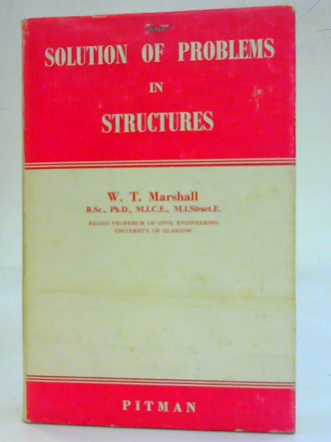 Solution of Problems in Structures By W. T. Marshall